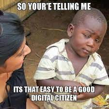 SO YOUR'E TELLING ME ITS THAT EASY TO BE A GOOD DIGITAL CITIZEN - Skeptical  Third World Kid | Make a Meme